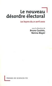 Bruno Cautrès et Nonna Mayer - Le nouveau désordre électoral - Les leçons du 21 avril 2002.