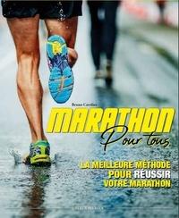 Bruno Cavelier - Marathon pour tous - La meilleure méthode pour réussir votre marathon.