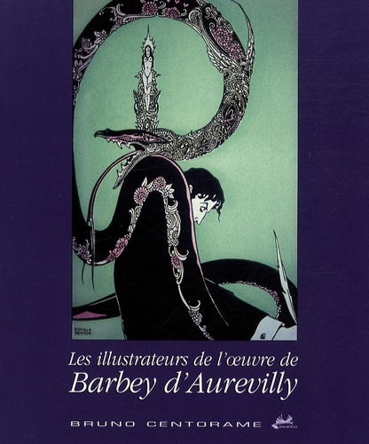 Bruno Centorame - Les illustrateurs de l'oeuvre de Barbey d'Aurevilly - Buhot, Rops, Kubin, Alastair....