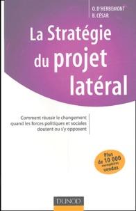 Bruno César et Olivier d' Herbemont - La stratégie du projet latéral - Comment réussir le changement quand les forces politiques et sociales doutent ou s'y opposent.