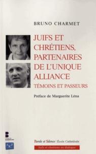 Bruno Charmet - Juifs et chrétiens partenaires de l'unique Alliance - Témoins et Passeurs.