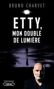 Bruno Charvet - Etty, mon double de lumière.