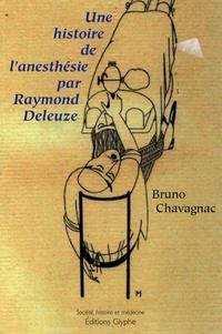 Bruno Chavagnac - Une histoire de l'anesthésie par Raymond Deleuze.