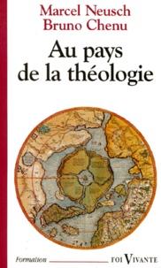 Bruno Chenu et Marcel Neusch - Au pays de la théologie - À la découverte des hommes et des courants.