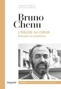 Bruno Chenu - L'Eglise au coeur - Disciples et prophètes.