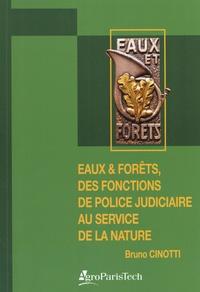 Bruno Cinotti - Eaux & Forêts, des fonctions de police judiciaire au service de la nature - Inspecteurs de l'environnement, agents forestiers de l'Etat, agents de l'ONF, et gardes du littoral.