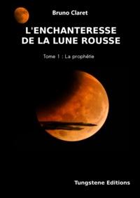 Bruno Claret - L'enchanteresse de la lune rousse - La prophetie.