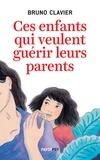 Bruno Clavier - Ces enfants qui veulent guérir leurs parents.