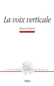 Bruno Clément - La voix verticale.