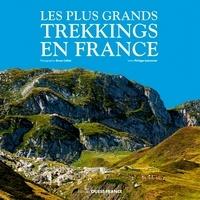 Bruno Colliot et Philippe Lemonnier - Les plus grands trekkings en France.