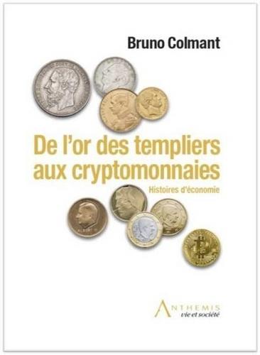 De l'or des templiers aux cryptomonnaies. Histoires d'économie