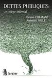 Bruno Colmant et Jennifer Nille - Dettes publiques - Un piège infernal.