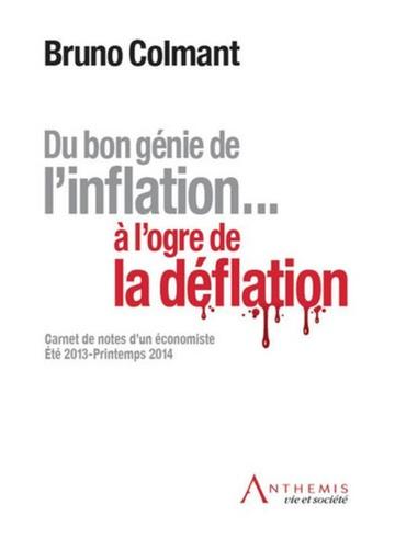Bruno Colmant - Du bon génie de l'inflation... à l'ogre de la déflation - Carnet de notes d'un économiste été 2013-printemps 2014.