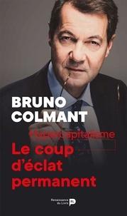 Bruno Colmant - Hypercapitalisme : le coup d'éclat permanent.