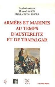 Bruno Colson et Hervé Coutau-Bégarie - Armées et Marines au temps d'Austerlitz et de Trafalgar.