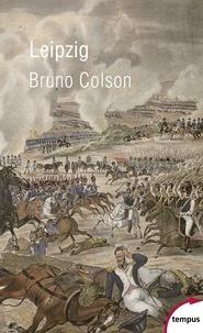 Bruno Colson - Leipzig - La bataille des Nations 16-19 octobre 1813.