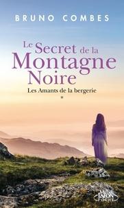 Bruno Combes - Le secret de la Montagne Noire Tome 1 : Les amants de la bergerie.