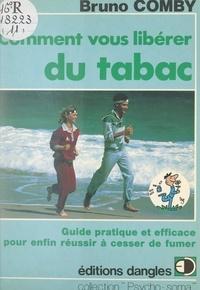 Bruno Comby et  Trez - Comment vous libérer du tabac - Guide pratique et efficace pour enfin réussir à cesser de fumer.