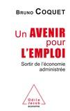 Bruno Coquet - Un avenir pour l'emploi - Sortir de l'économie administrée.