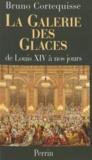 Bruno Cortequisse - LA GALERIE DES GLACES. - De Louis XIV à nos jours.