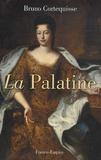 Bruno Cortequisse - La Palatine - Un regard tranchant sur le Grand Siècle.