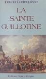 Bruno Cortequisse - La Sainte guillotine.