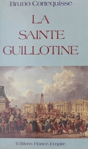 Bruno Cortequisse - La Sainte guillotine.