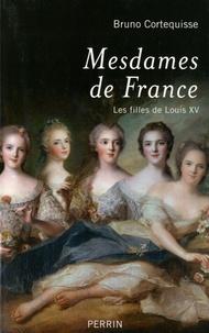 Bruno Cortequisse - Mesdames de France - Les filles de Louis XV.