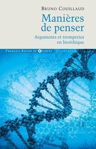 Bruno Couillaud - Manières de penser - Arguments et tromperies en bioéthique.
