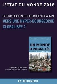 Bruno Cousin et Sébastien Chauvin - Chapitre L'état du monde 2016 - Vers une hyper-bourgeoisie globalisée ?.