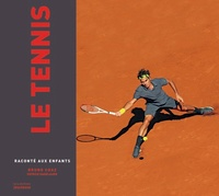 Bruno Cuaz - Le tennis raconté aux enfants.