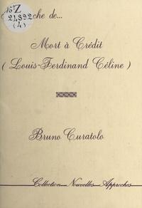 Bruno Curatolo - Approche de «Mort à crédit» (Louis-Ferdinand Céline).