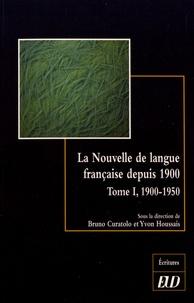 Bruno Curatolo et Yvon Houssais - La nouvelle de langue française depuis 1900 - Histoire et esthétique d'un genre littéraire Tome 1, 1900-1950.