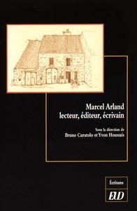 Bruno Curatolo et Yvon Houssais - Marcel Arland - Lecteur, éditeur, écrivain.