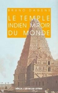 Bruno Dagens - Le temple indien miroir du monde.
