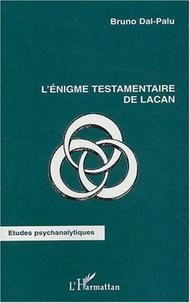 Bruno Dal-Palu - L'énigme testamentaire de Lacan.
