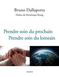 Bruno Dallaporta - Prendre soin du prochain - Prendre soin du lointain.
