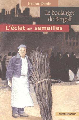Bruno Danic - Le boulanger de Kergoff - Tome 1, L'éclat des semailles.