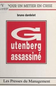 Bruno Dardelet - Gutenberg assassiné.