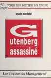 Bruno Dardelet - Gutenberg assassiné.