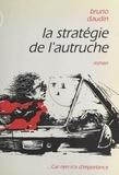 Bruno Daudin - La stratégie de l'autruche - Roman.
