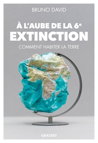 A l'aube de la 6e extinction. Comment habiter la Terre