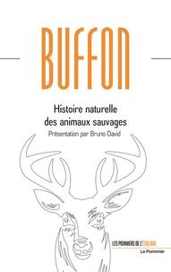 Bruno David et Georges-Louis Leclerc de Buffon - Histoire naturelle des animaux.