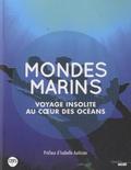 Bruno David et Catherine Ozouf-Costaz - Mondes marins - Voyage insolite au coeur des océans.