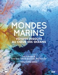 Bruno David et Catherine Ozouf - Mondes marins - Voyage insolite au coeur des océans.