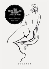 Bruno de Baecque et Joëlle Jolivet - Les plus belles fesses du Louvre.