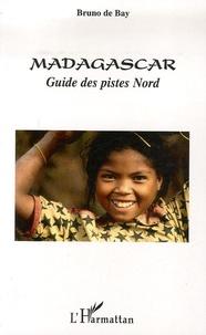 Bruno de Bay - Madagascar - Guide des pistes Nord.