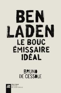 Bruno de Cessole - Ben Laden, le bouc émissaire idéal.