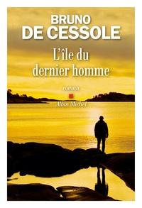 Bruno de Cessole - L'île du dernier homme.