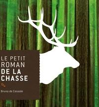 Bruno de Cessole - Le petit roman de la chasse.